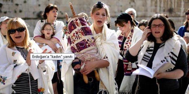 Erdoğan'a yanıt: Yahudi toplumunda kadın erkekten güçlüdür