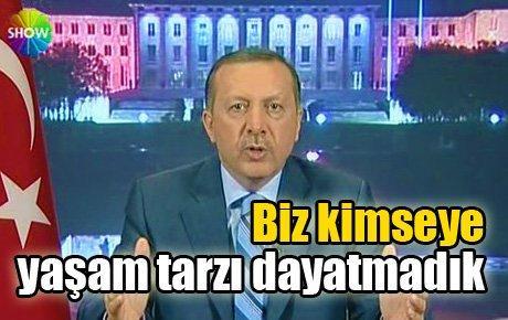 Erdoğan: Biz kimseye yaşam tarzı dayatmadık