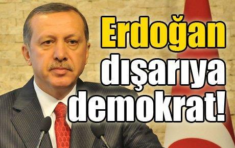 Erdoğan dışarıya demokrat!