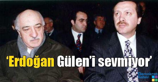 'Erdoğan Gülen'i sevmiyor'