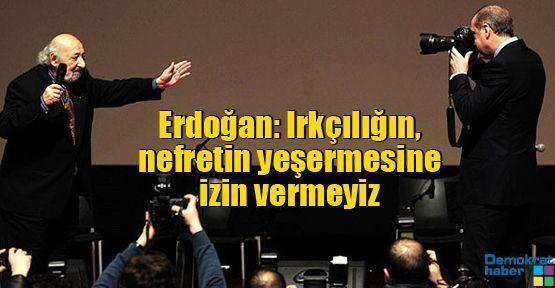 Erdoğan: Irkçılığın, nefretin yeşermesine izin vermeyiz