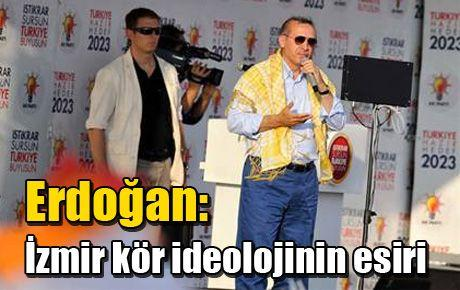 Erdoğan: İzmir kör ideolojinin esiri