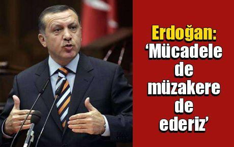 Erdoğan: 'Mücadele de müzakere de ederiz'