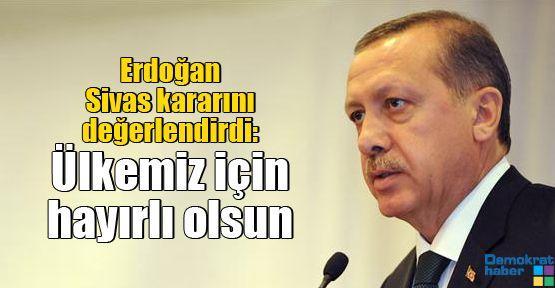 Erdoğan: Ülkemiz için hayırlı olsun