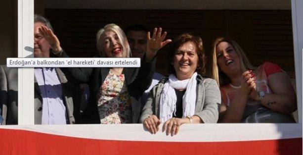 Erdoğan'a balkondan 'el hareketi' davası ertelendi