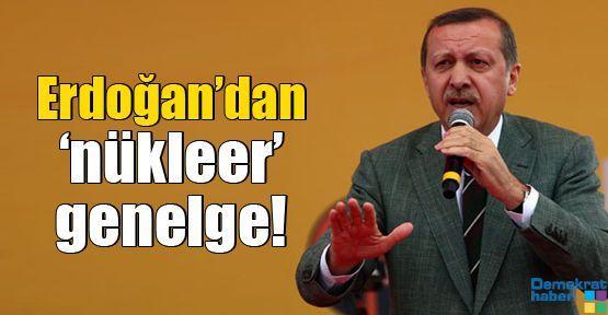 Erdoğan'dan 'nükleer' genelge!