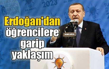 Erdoğan'dan öğrencilere garip yaklaşım
