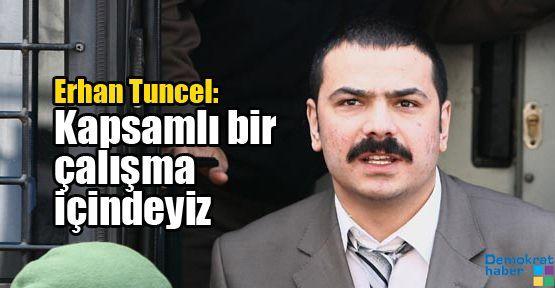 Erhan Tuncel: Kapsamlı bir çalışma içindeyiz