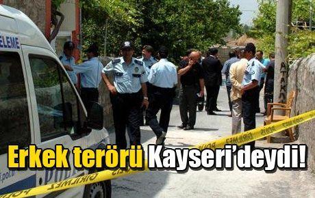 Erkek terörü Kayseri'deydi!
