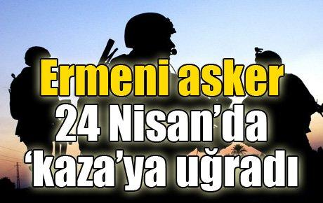 Ermeni asker 24 Nisan'da kazaya uğradı