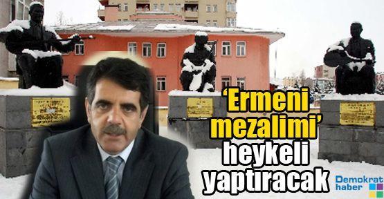 'Ermeni mezalimi' heykeli yaptıracak