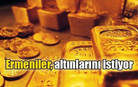 Ermeniler, altınlarını istiyor