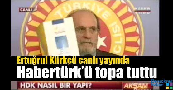 Ertuğrul Kürkçü canlı yayında Habertürk'ü topa tuttu