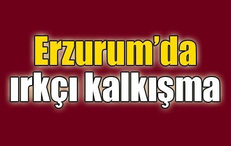 Erzurum'da ırkçı kalkışma