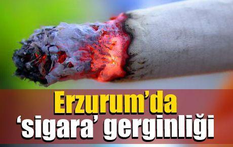 Erzurum'da 'sigara' gerginliği