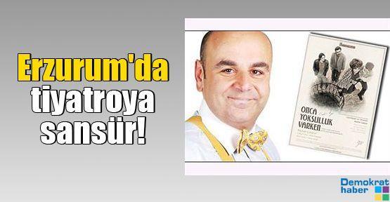 Erzurum'da tiyatroya sansür!