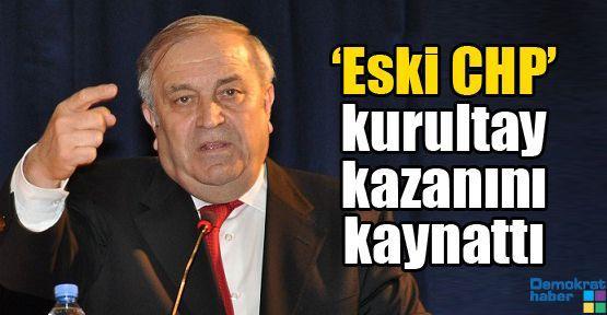 'Eski CHP' kurultay kazanını kaynattı