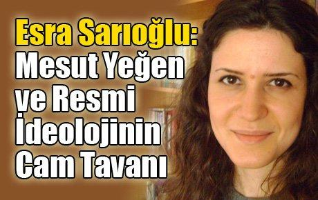 Esra Sarıoğlu: Mesut Yeğen ve Resmi İdeolojinin Cam Tavanı