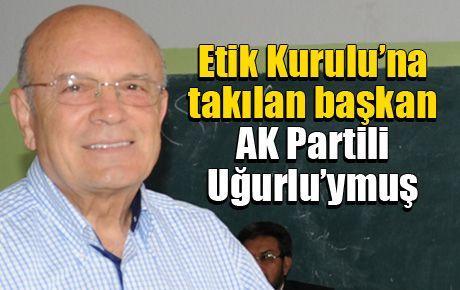 Etik Kurulu'na takılan başkan AK Partili Uğurlu'ymuş