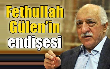 Fethullah Gülen'in endişesi