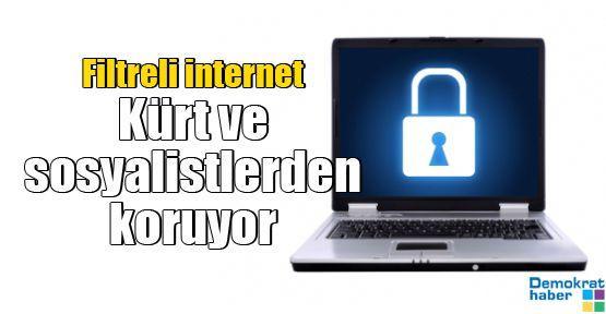 Filtreli internet Kürt ve sosyalistlerden koruyor