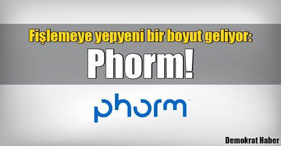 Fişlemeye yepyeni bir boyut geliyor: Phorm!