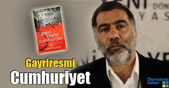 Gayriresmi Cumhuriyet/ Türkiye'nin Resmi İdeolojiyle İmtihanı