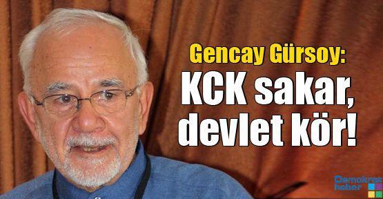Gencay Gürsoy: KCK sakar, devlet kör!