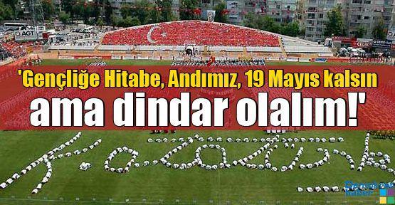 'Gençliğe Hitabe, Andımız, 19 Mayıs kalsın ama dindar olalım!'