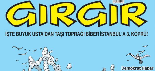 Gırgır: Taşı toprağı biber gazı!