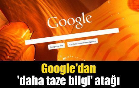 Google'dan 'daha taze bilgi' atağı