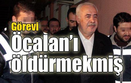 Görevi Öcalan'ı öldürmekmiş