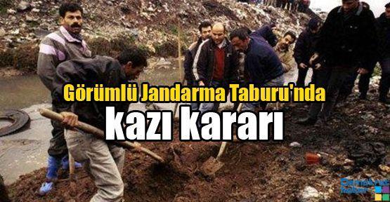 Görümlü Jandarma Taburu'nda kazı kararı