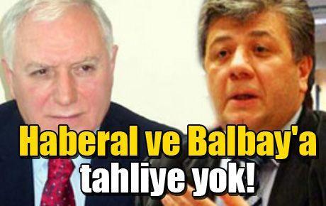 Haberal ve Balbay'a tahliye yok!