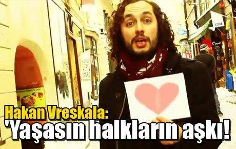 Hakan Vreskala: 'Yaşasın halkların aşkı!
