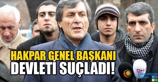 HAKPAR GENEL BAŞKANI DEVLETİ SUÇLADI!