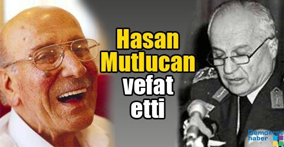 Hasan Mutlucan vefat etti