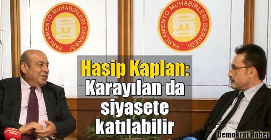 Hasip Kaplan: Karayılan da siyasete katılabilir