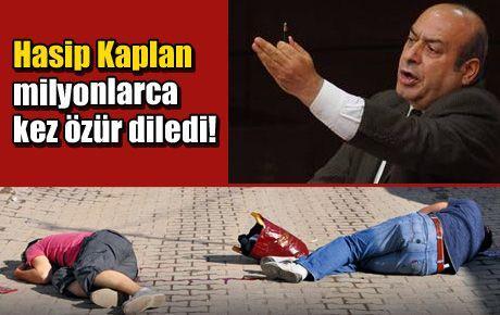 Hasip Kaplan milyonlarca kez özür diledi!