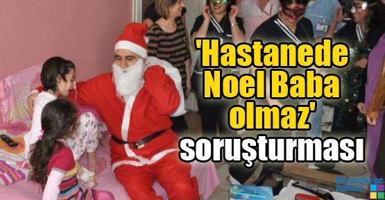 'Hastanede Noel Baba olmaz' soruşturması