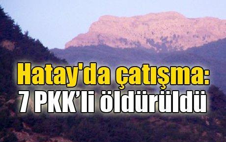 Hatay'da çatışma: 7 PKK'li öldürüldü