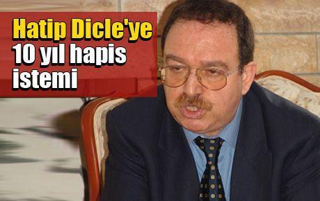 Hatip Dicle'ye 10 yıl hapis istemi