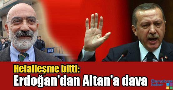 Helalleşme bitti: Erdoğan'dan Altan'a dava