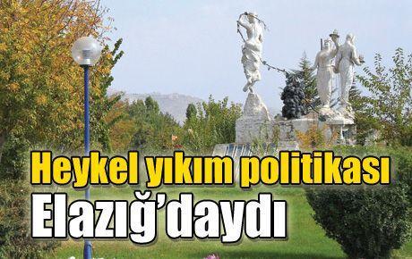 Heykel yıkım politikası Elazığ'da