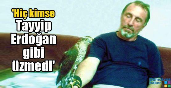 'Hiç kimse Tayyip Erdoğan gibi üzmedi'