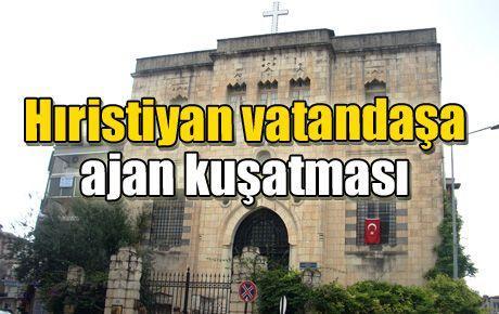 Hıristiyan vatandaşa ajan kuşatması