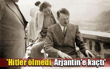 'Hitler ölmedi, Arjantin'e kaçtı'