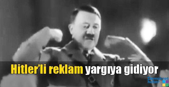 Hitler'li reklam yargıya gidiyor