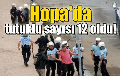 Hopa'daki tutuklu sayısı 12 oldu!