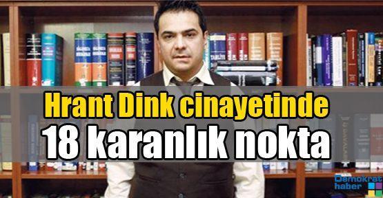 Hrant Dink cinayetinde 18 karanlık nokta
